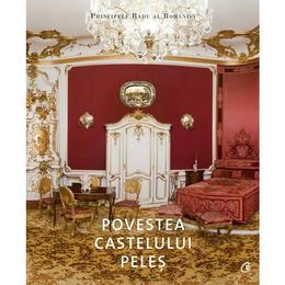 Povestea castelului Peles - Principele Radu al Romaniei, editura Curtea Veche