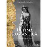 Ultima romantica - Hannah Pakula, editura Curtea Veche