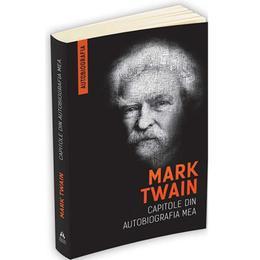 Capitole din autobiografia mea - Mark Twain, editura Herald