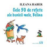 Cele 50 de retete ale bunicii mele, Belina - Ileana Haber, editura Vremea