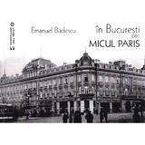 In Bucuresti prin micul Paris - Emanuel Badescu, editura Vremea