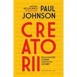 Creatorii. De la Chaucer si Durer la Picasso si Disney - Paul Johnson, editura Humanitas