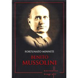 Benito Mussolini - Fortunato Minniti, editura Litera