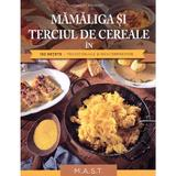 Mamaliga si terciul de cereale in 130 retete - Herbert Paukert, editura Mast