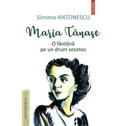 Maria Tanase. O fantana pe un drum secetos - Simona Antonescu, editura Polirom