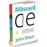 Masoara ce conteaza - John Doerr, editura Publica