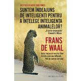 Suntem indeajuns de inteligenti pentru a intelege inteligenta animalelor? - Frans de Waal, editura Humanitas