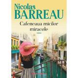 Cafeneaua micilor miracole - Nicolas Barreau, editura Paralela 45