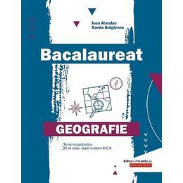 Bacalaureat. Geografie - Ioan Abrudan, Sanda Bulgarean, editura Paralela 45