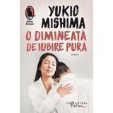 O dimineata de iubire pura - Yukio Mishima, editura Humanitas