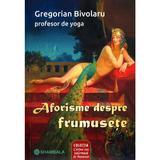 Aforisme despre frumusete - Gregorian Bivolaru, editura Shambala