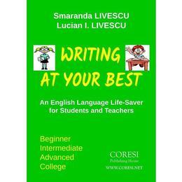 Writing at your best - Smaranda Livescu, Lucian I. Livescu, editura Coresi