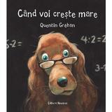 Cand voi creste mare - Quentin Greban, editura Nomina