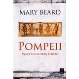 Pompeii, viata unui oras roman - Mary Beard, editura Trei