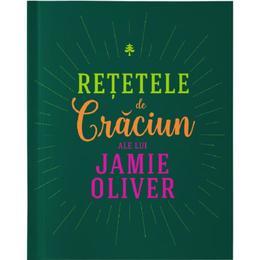 Retetele de Craciun ale lui Jamie Oliver - Jamie Oliver, editura Curtea Veche