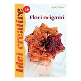 Flori origami - Ediţia a II-a - Idei Creative 48 autor Armin Taubner editura Casa