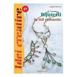 Bijuterii în stil romantic - Ed. a II a - Idei Creative 47 autor Ingrid Moras editura Casa