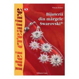 Bijuterii din mărgele Swarovski, Ed. a II a - Idei creative 43 autor Vincze Eszter editura Casa