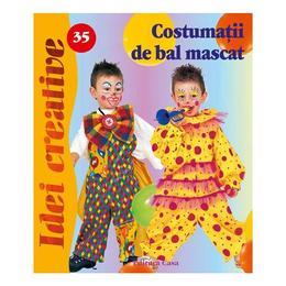 Costumaţii de bal mascat - Idei Creative 35 autor Sorin Curt editura Casa