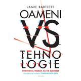 Oameni vs Tehnologie - Jamie Bartlett, editura Nemira