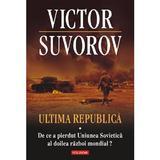 Ultima republica vol. 1:De ce a pierdut Uniunea Sovietica al doilea raboi mondial? - Victor Suvoro, editura Polirom