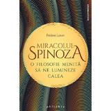 Miracolul Spinoza - Frederic Lenoir, editura Philobia