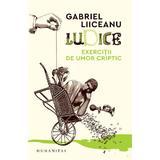 Ludice. Exercitii de umor criptic - Gabriel Liiceanu, editura Humanitas