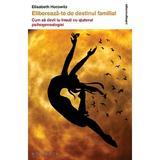 Elibereaza-te de destinul familial - Elisabeth Horowitz, editura Philobia