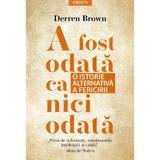 A fost odata ca niciodata. O istorie alternativa a fericirii - Derren Brown, editura Litera