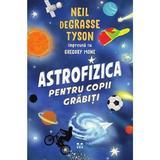 Astrofizica pentru copii grabiti - Neil de Grasse Tyson, Gregory Mone, editura Pandora
