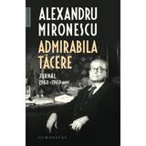 Admirabila tacere. Jurnal 1968-1969 - Alexandru Mironescu, editura Humanitas