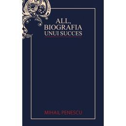 All, biografia unui succes - Mihail Penescu, editura All