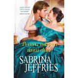 Pentru iubirea unui duce - Sabrina Jeffries, editura Alma