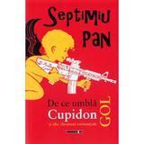 De ce umbla Cupidon gol - Septimiu Pan, editura Eikon