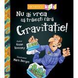 Nu ai vrea sa traiesti fara gravitatie! - Anne Rooney, editura Niculescu