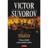 Fiasco. Ultima Batalie A Maresalului Jukov - Victor Suvorov, editura Polirom