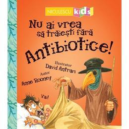 nu-ai-vrea-sa-traiesti-fara-antibiotice-anne-rooney-editura-niculescu-1.jpg