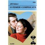 O femeie complicata - Jill Baker, editura Alcris