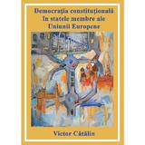Democratia constitutionala in statele membre ale Uniunii Europene - Victor Catalin, editura Letras