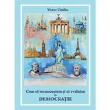 Cum sa recunoastem si sa evaluam o democratie - Victor Catalin, editura Letras