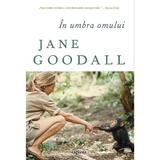 In umbra omului - Jane Goodall, editura Grupul Editorial Art