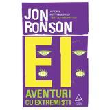 Ei: Aventuri cu extremisti - Jon Ronson, editura Grupul Editorial Art