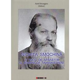 Nichita Smochina: O viata de aparator al romanilor transnistreni - Aurel Strungaru, editura Eikon