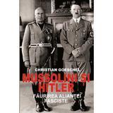 Mussolini si Hitler - Christian Goeschel, editura Orizonturi