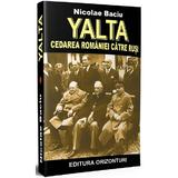 Yalta, cedarea Romaniei catre rusi - Nicolae Baciu, editura Orizonturi
