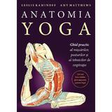 Anatomia Yoga - Leslie Kaminoff, Amy Matthews, editura Lifestyle