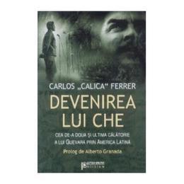 Devenirea lui Che - Carlos Calica Ferrer, editura Minerva