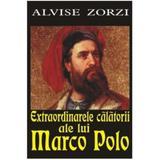 Extraordinarele calatorii ale lui Marco Polo - Alvise Zorzi, editura Orizonturi