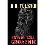 Ivan cel groaznic - A. K. Tolstoi, editura Orizonturi