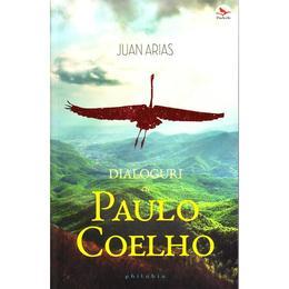 Dialoguri cu Paulo Coelho - Juan Arias, editura Philobia